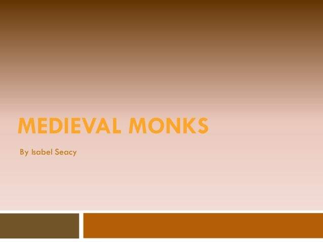 MEDIEVAL MONKS By Isabel Seacy