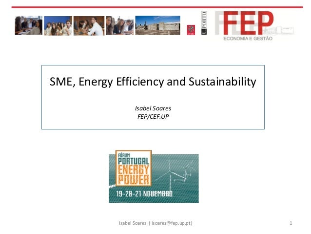 SME, Energy Efficiency and Sustainability Isabel Soares FEP/CEF.UP  Isabel Soares ( isoares@fep.up.pt)  1