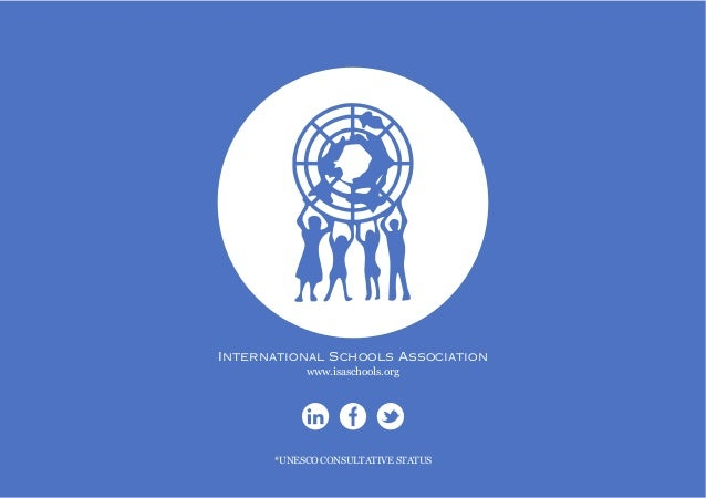 International Schools Association *UNESCO CONSULTATIVE STATUS www.isaschools.org
