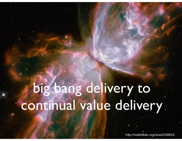 big bang delivery to continual value delivery http://hubblesite.org/news/2009/25