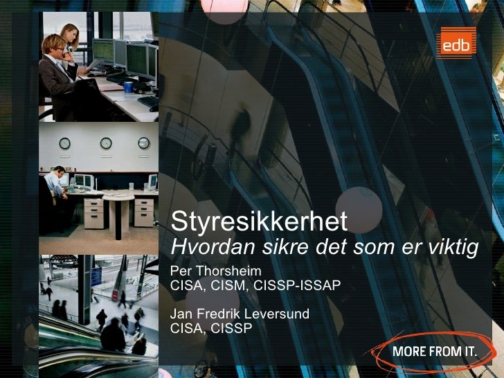 Styresikkerhet Hvordan sikre det som er viktig Per Thorsheim CISA, CISM, CISSP-ISSAP Jan Fredrik Leversund CISA, CISSP