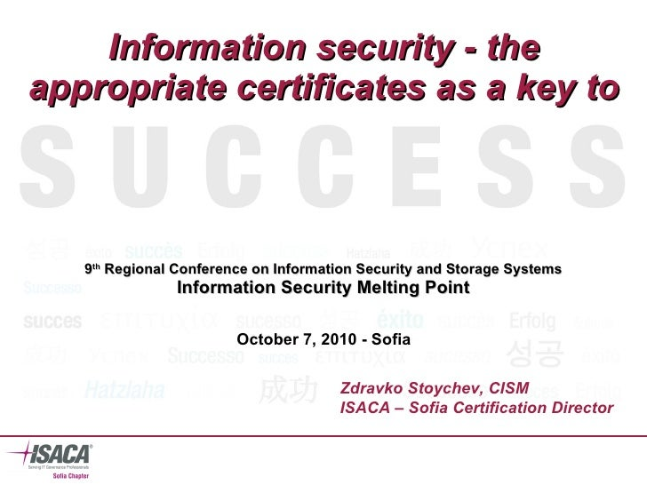 Information security - the appropriate certificates as a key to 9 th  Regional Conference on Information Security and Stor...