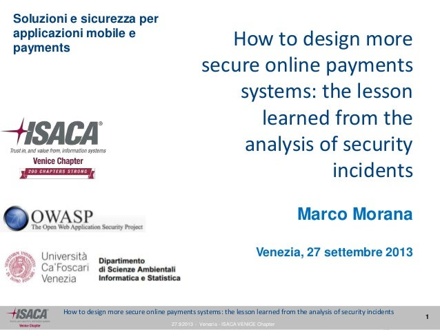 27.9.2013 - Venezia - ISACA VENICE Chapter 1 How to design more secure online payments systems: the lesson learned from th...