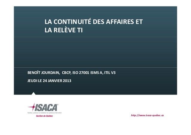 LA CONTINUITÉ DES AFFAIRES ET         LA RELÈVE TIBENOÎT JOURDAIN, CBCP, ISO 27001 ISMS A, ITIL V3JEUDI LE 24 JANVIER 2013...