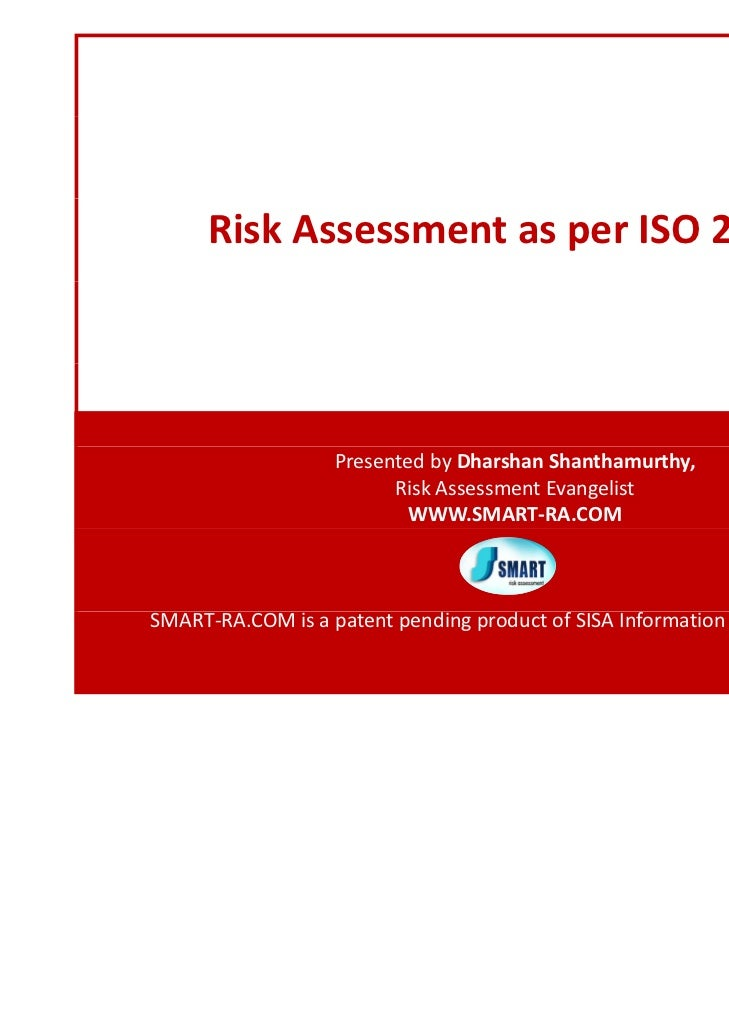 Risk Assessment as per ISO 27005                   Presented by Dharshan Shanthamurthy,                         Risk Asses...