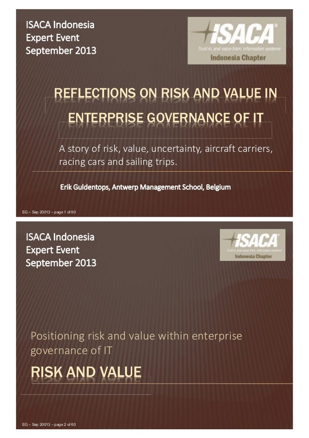 EG – Sep 20013 – page 1 of 60 REFLECTIONS ON RISK AND VALUE IN ENTERPRISE GOVERNANCE OF IT A story of risk, value, uncerta...