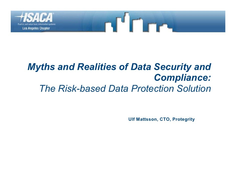 Myths and Realities of Data Security and                             Compliance:   The Risk-based Data Protection Solution...