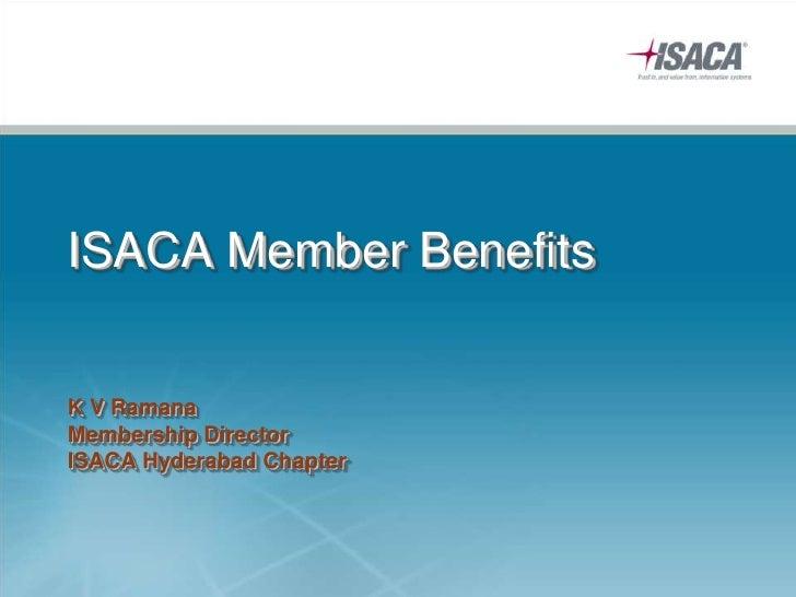 ISACA Member BenefitsK V RamanaMembership DirectorISACA Hyderabad Chapter