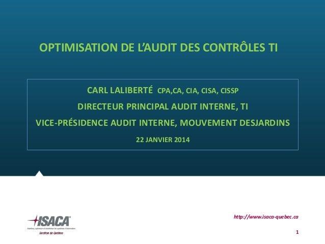 OPTIMISATION DE L'AUDIT DES CONTRÔLES TI CARL LALIBERTÉ CPA,CA, CIA, CISA, CISSP DIRECTEUR PRINCIPAL AUDIT INTERNE, TI VIC...