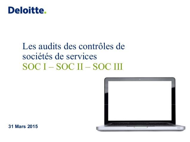 Les audits des contrôles de sociétés de services SOC I – SOC II – SOC III 31 Mars 2015