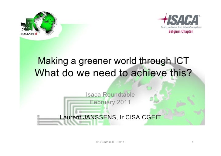 Making a greener world through ICTWhat do we need to achieve this?            Isaca Roundtable              February 2011 ...