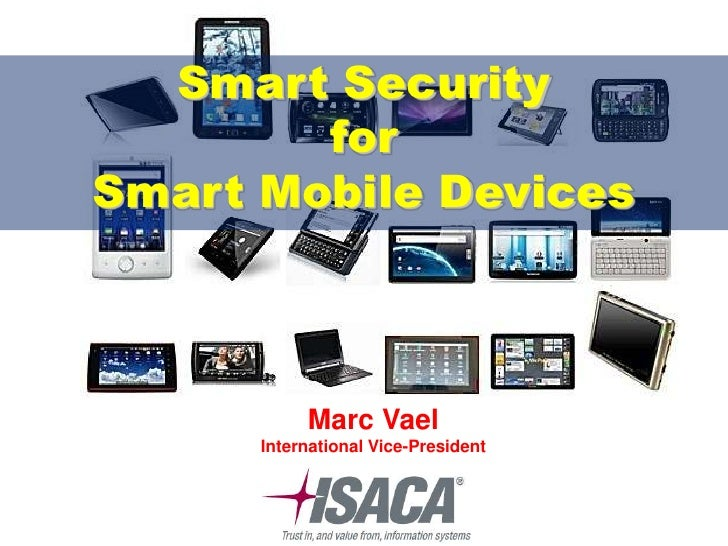 Smart Security        forSmart Mobile Devices           Marc Vael      International Vice-President