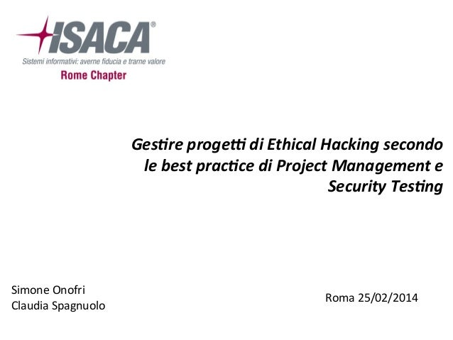 Ges$re	   proge*	   di	   Ethical	   Hacking	   secondo	    le	   best	   prac$ce	   di	   Project	   Management	   e	    ...