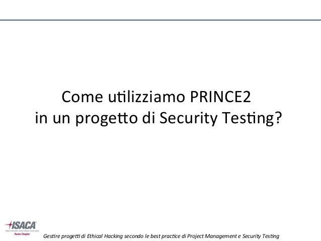 Ges%re  proge*  di  Ethical  Hacking  secondo  le  best  prac%ce  di  Project  Management  e  Se...