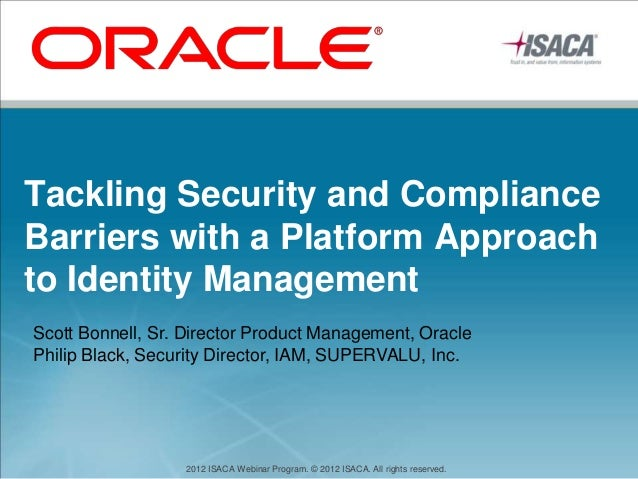 Tackling Security and ComplianceBarriers with a Platform Approachto Identity ManagementScott Bonnell, Sr. Director Product...