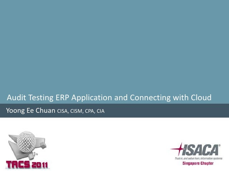 Audit Testing ERP Application and Connecting with CloudYoong Ee Chuan CISA, CISM, CPA, CIA