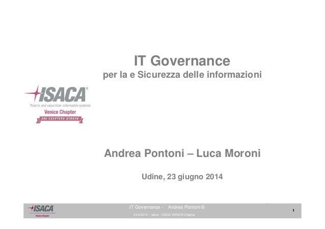 23.6.2014 - udine - ISACA VENICE Chapter 1 IT Governance - Andrea Pontoni © IT Governance per la e Sicurezza delle informa...