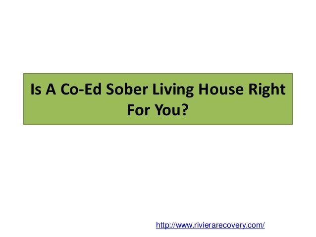 Is A Co-Ed Sober Living House Right For You? http://www.rivierarecovery.com/