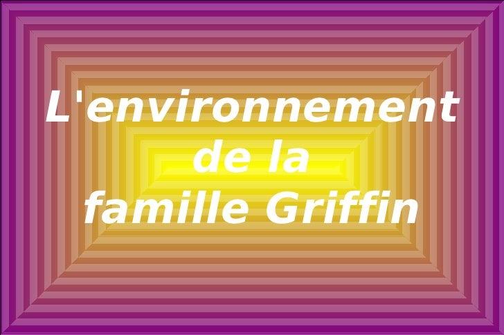 L'environnement de la famille Griffin