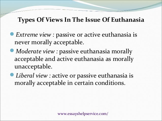 euthanasia is ethical This dispute is about whether legalised euthanasia is right or wrong, whether it  leads to a flourishing human society or whether, it will seriously.