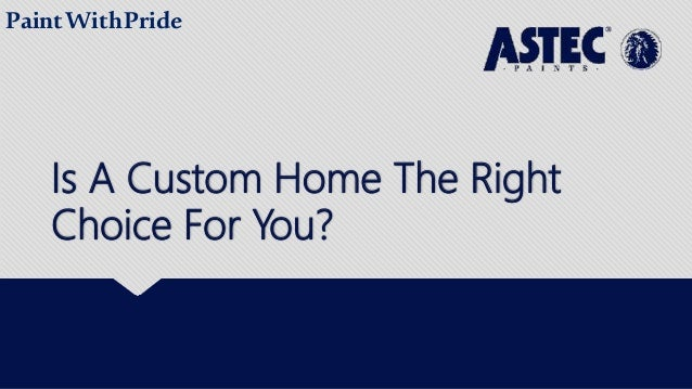 Is A Custom Home The Right Choice For You? PaintWithPride