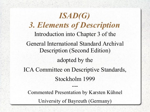 ISAD(G) 3. Elements of Description Introduction into Chapter 3 of the General International Standard Archival Description ...