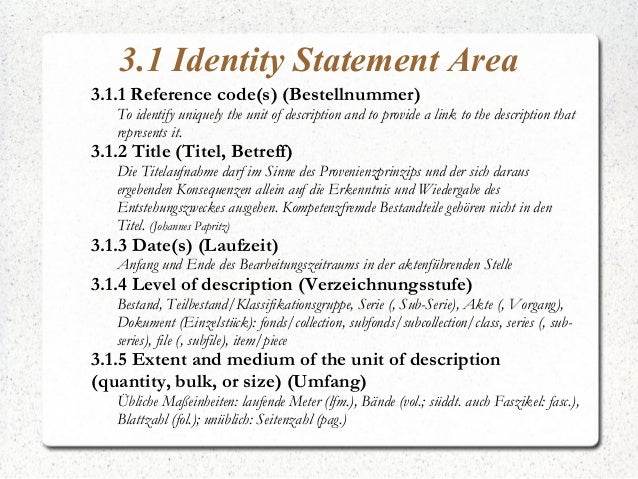 3.1 Identity Statement Area 3.1.1 Reference code(s) (Bestellnummer) To identify uniquely the unit of description and to pr...