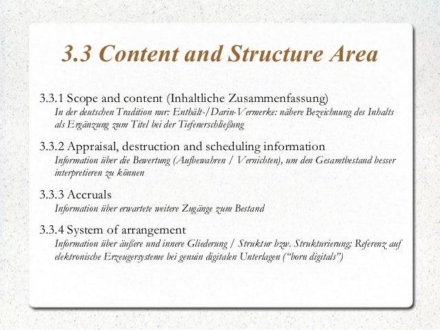 3.3 Content and Structure Area 3.3.1 Scope and content (Inhaltliche Zusammenfassung) In der deutschen Tradition nur: Enthä...