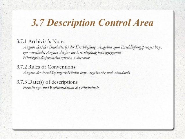 3.7 Description Control Area 3.7.1 Archivist's Note Angabe des/der Bearbeiter(s) der Erschließung, Angaben zum Erschließun...