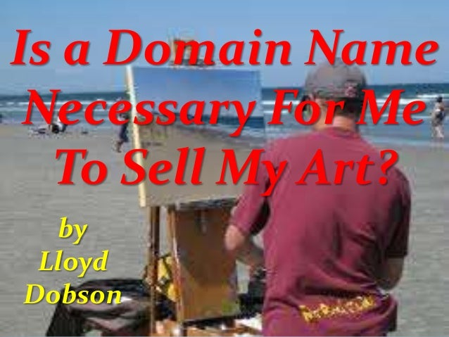 Is a Domain Name Necessary For Me To Sell My Art? by Lloyd Dobson