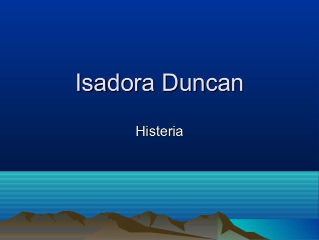 Isadora Duncan Histeria