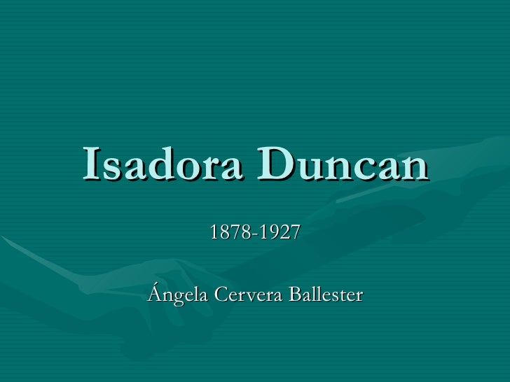 Isadora Duncan 1878-1927 Ángela Cervera Ballester