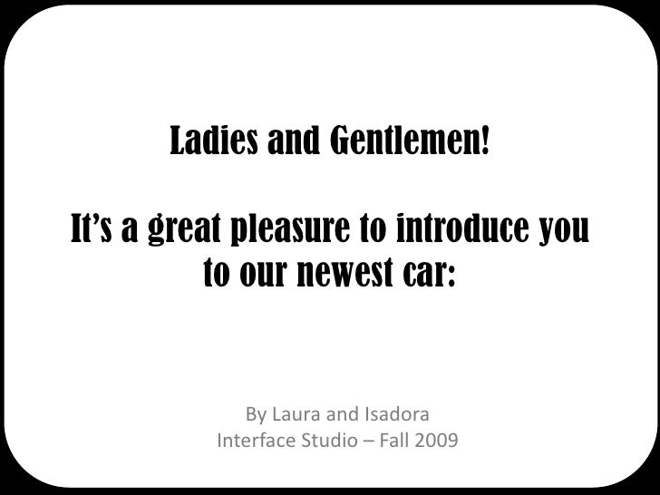 Ladies and Gentlemen!It's a great pleasure to introduce you to our newest car:<br />By Laura and Isadora<br />Interface St...