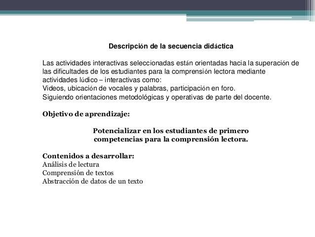 Descripción de la secuencia didáctica Las actividades interactivas seleccionadas están orientadas hacia la superación de l...