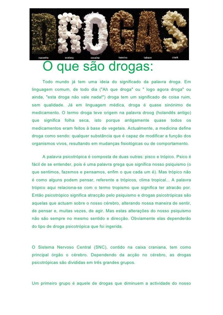 """O que são drogas:       Todo mundo já tem uma ideia do significado da palavra droga. Em linguagem comum, de todo dia (""""Ah ..."""