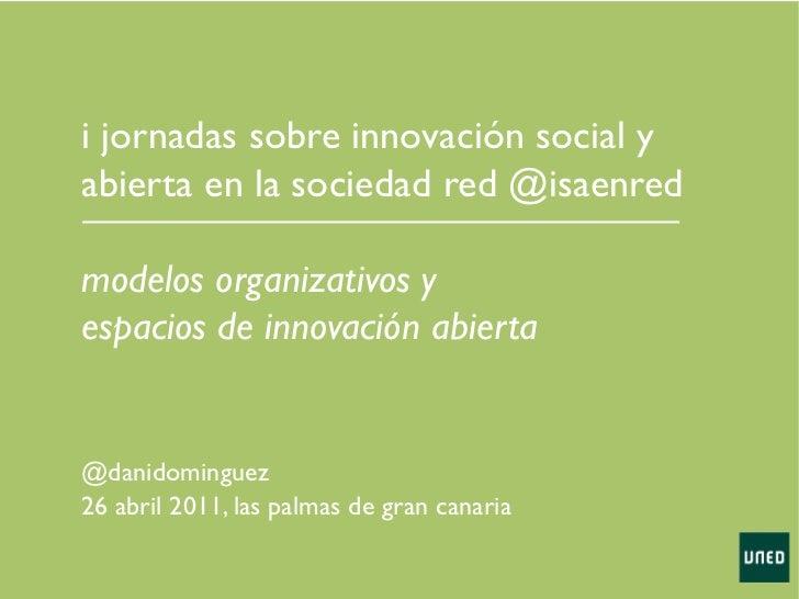 @danidominguez 26 abril 2011, las palmas de gran canaria i jornadas sobre innovación social y abierta en la sociedad red @...