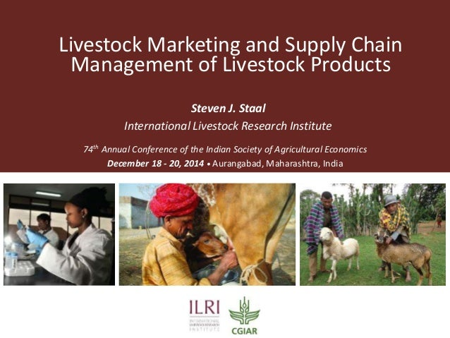 Livestock Marketing and Supply Chain Management of Livestock Products Steven J. Staal International Livestock Research Ins...