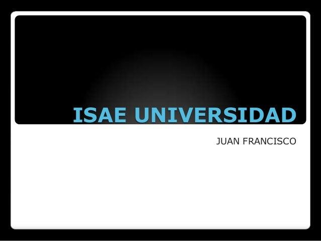 ISAE UNIVERSIDAD JUAN FRANCISCO