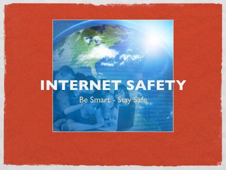 INTERNET SAFETY    Be Smart - Stay Safe