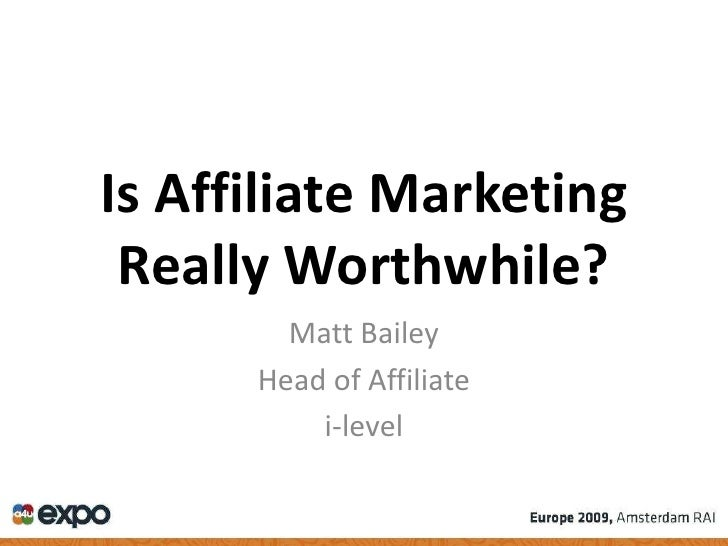 Is Affiliate Marketing Really Worthwhile?<br />Matt Bailey<br />Head of Affiliate<br />i-level<br />