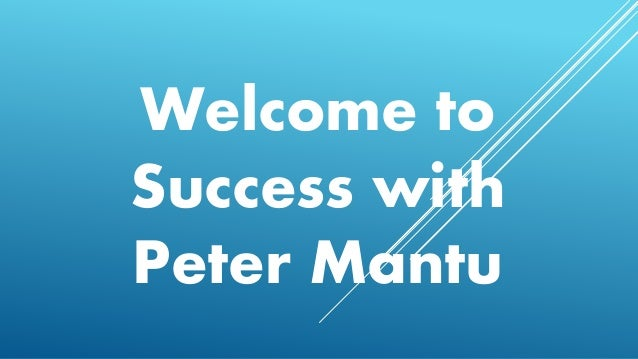 Welcome to Success with Peter Mantu