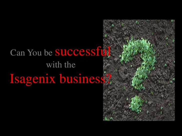 Can You be successfulwith the Isagenix business?<br />
