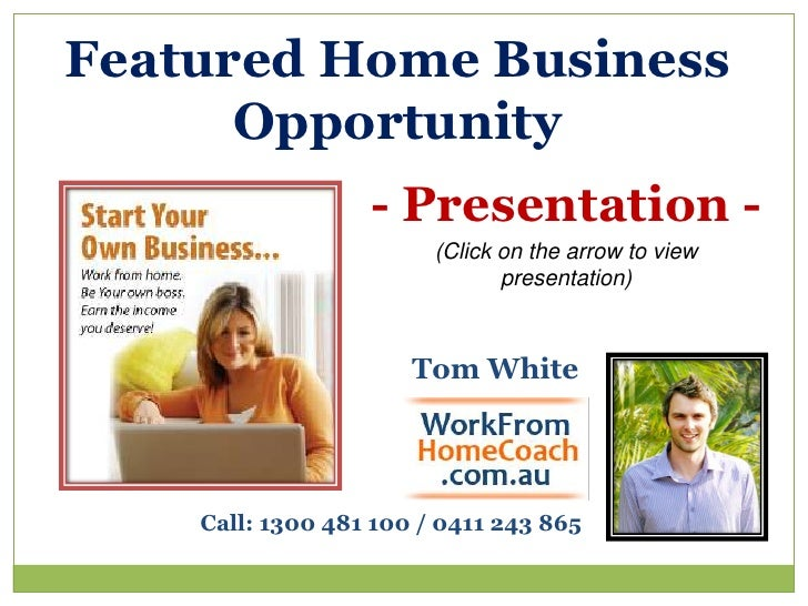 Featured Home Business Opportunity<br />- Presentation - <br />(Click on the arrow to view presentation)<br />Tom White<br...