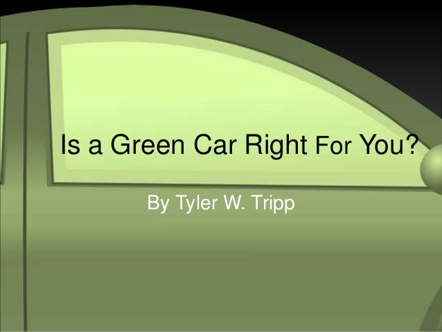 Is a Green Car Right For You?By Tyler W. Tripp