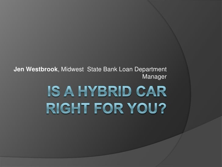 IS A HYBRID CARRIGHT FOR YOU?<br />Jen Westbrook, Midwest  State Bank Loan Department Manager<br />