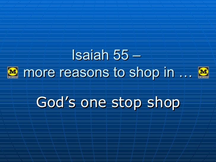 Isaiah 55 –  more reasons to shop in … God's one stop shop