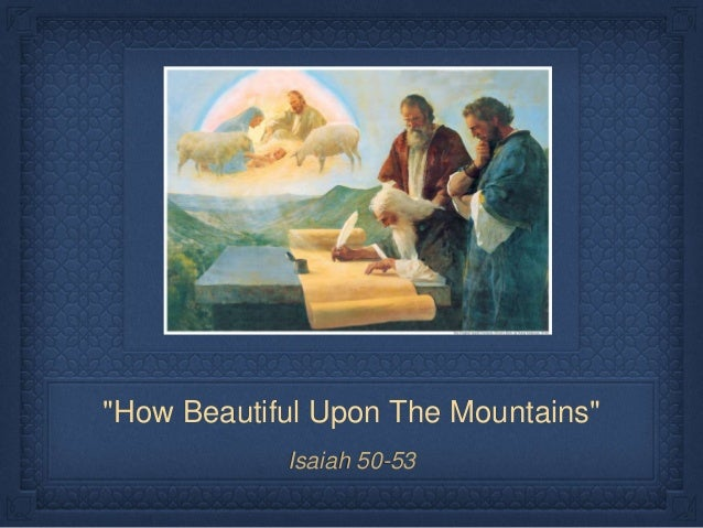 """How Beautiful Upon The Mountains""  Isaiah 50-53"