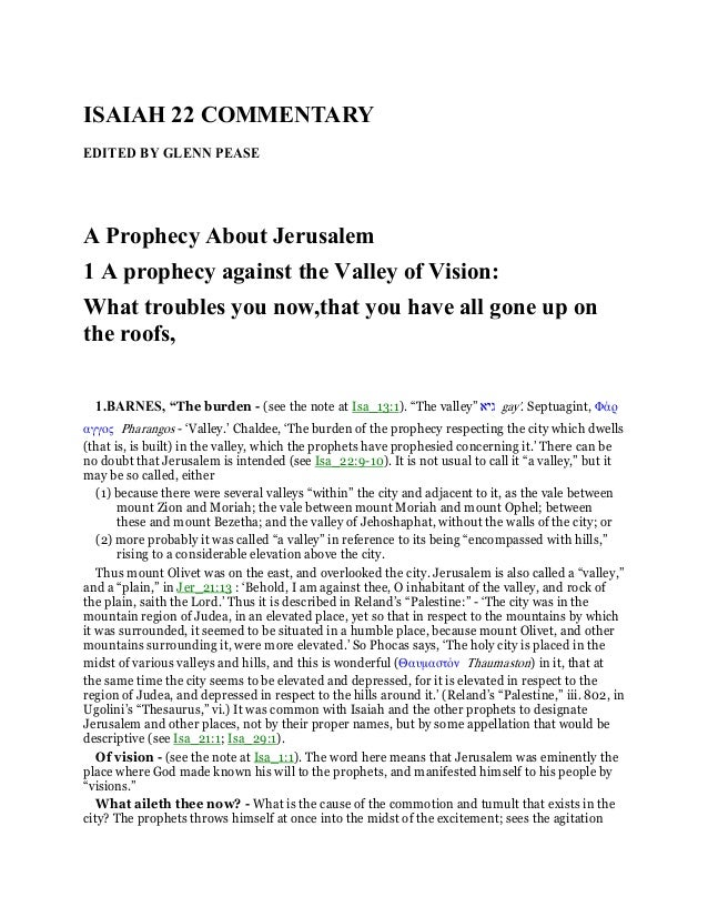 ISAIAH 22 COMMENTARY EDITED BY GLENN PEASE A Prophecy About Jerusalem 1 A prophecy against the Valley of Vision: What trou...
