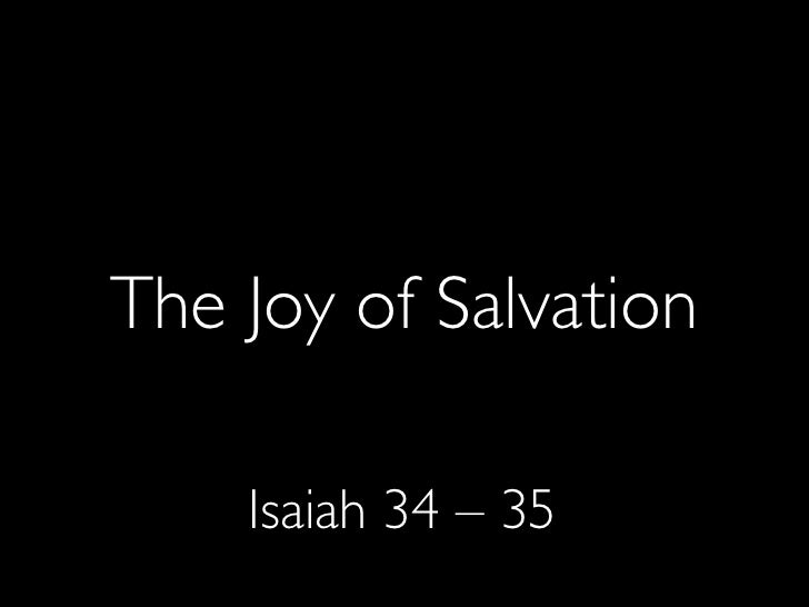 The Joy of Salvation      Isaiah 34 – 35