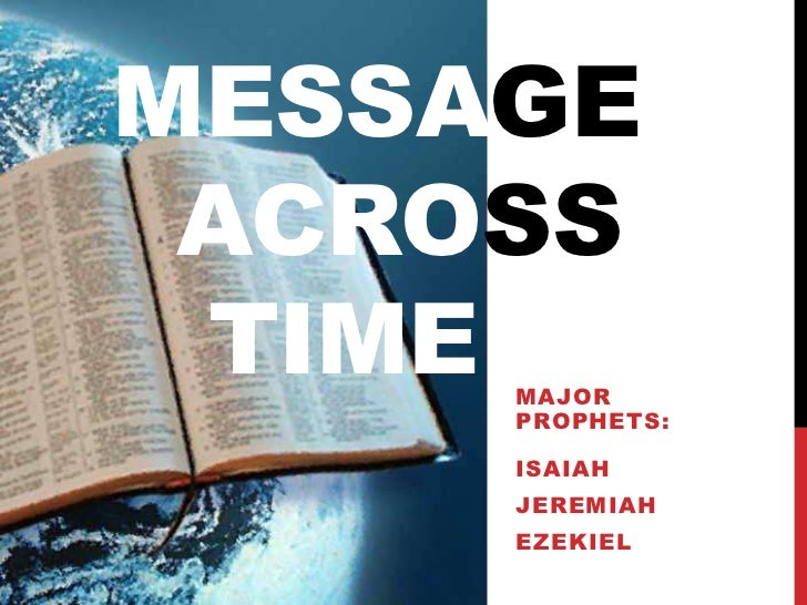 MESSAGE ACROSS TIMEMAJOR     PROPHETS:     ISAIAH     JEREMIAH     EZEKIEL